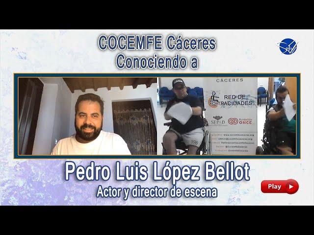 COCEMFE Cáceres. Conociendo a Pedro Luis López Bellot, actor y director de escena
