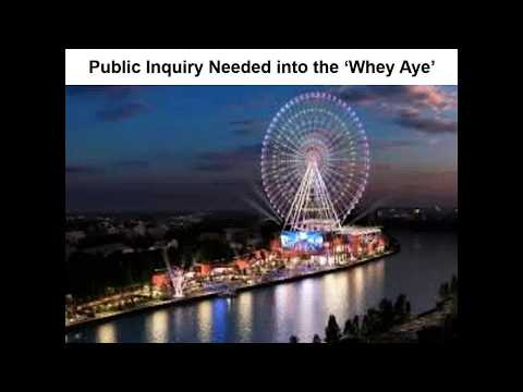 Public Inquiry Needed On Newcastle's Big Wheel (The Whey Aye)