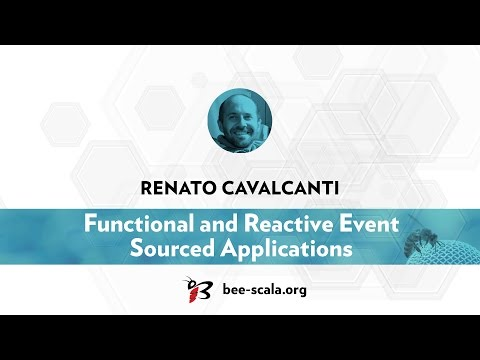 BeeScala 2016: Renato Cavalcanti - Functional and Reactive Event Sourced Applications