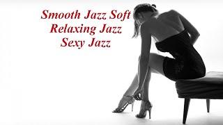 Smooth Jazz   Soft Relaxing Jazz  Sexy Jazz