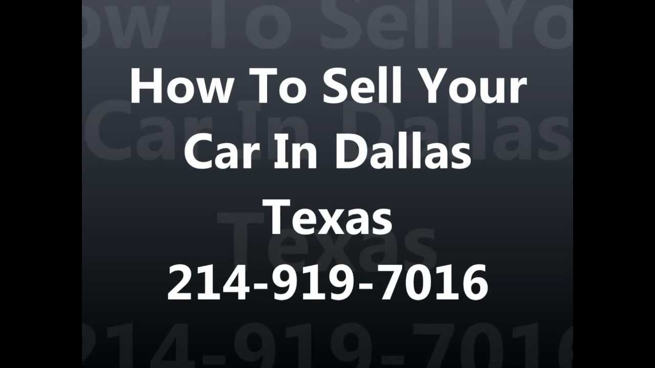 How To Sell My Car In Dallas Texas 214-919-7016 Cash For Cars Dallas ...