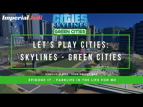 Let's Play Cities: Skylines Green Cities EP17 - Parklife Is The Life For Me