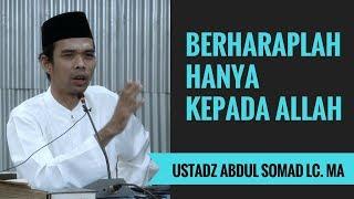 Berharaplah Hanya Kepada Allah - Ustadz Abdul Somad Lc. MA
