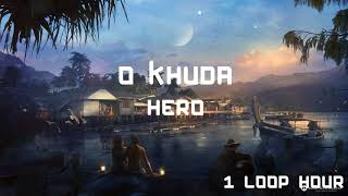O Khuda - 1 HOUR LONG  - Hero