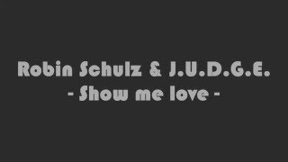 ROBIN SCHULZ & J.U.D.G.E. - SHOW ME LOVE Lyrics