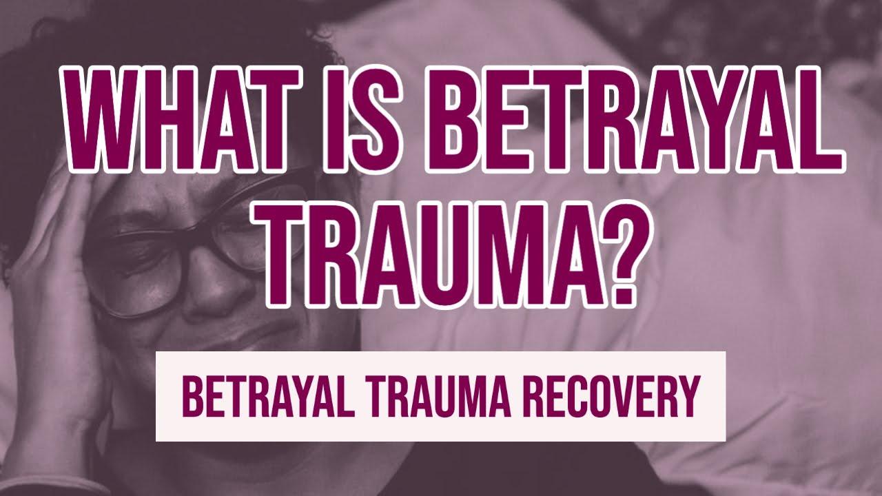 What is Betrayal Trauma? | Betrayal Trauma Recovery