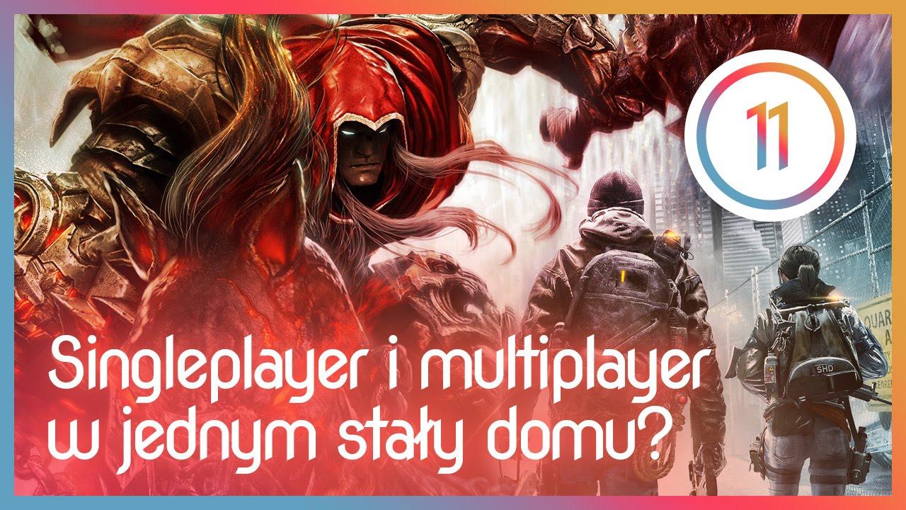 Pogradanka #11 - Singleplayer i multiplayer w jednym stały domu?