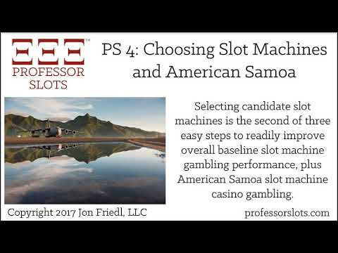 PS 4: Choosing Candidate Slot Machines, and American Samoa