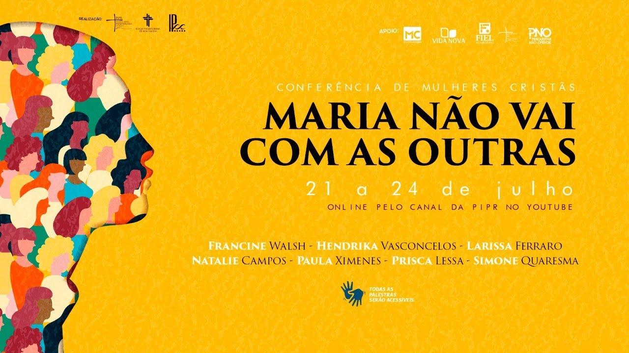 Conferência Mulheres Cristãs: Maria não vai com as outras! #DIA1