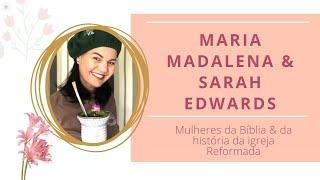 MULHERES DA BÍBLIA E DA HISTÓRIA DA IGREJA REFORMADA - Sara Edwards e Maria Madalena