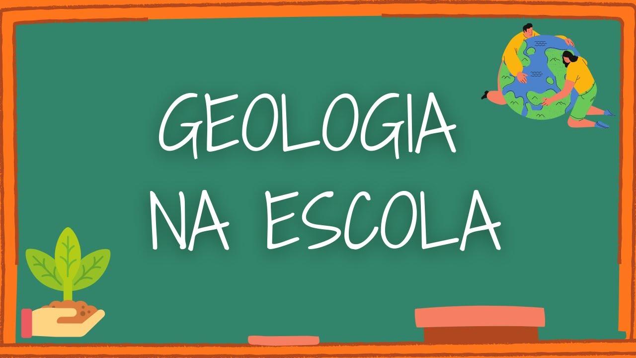 GEOLOGIA NA ESCOLA: Vídeo 1 - Introdução ao Projeto
