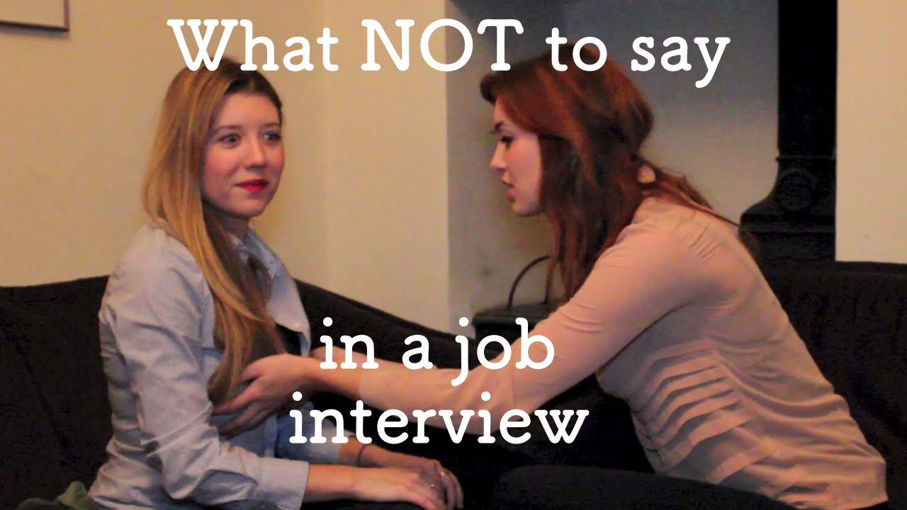 what not to say in a job interview youtube - What To Say In An Interview What Not To Say In An Interview