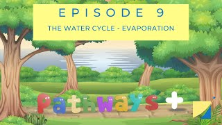 The Water Cycle - Evaporation - Pathways Plus Episode 9