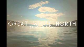 Great White North - Bring Me Down