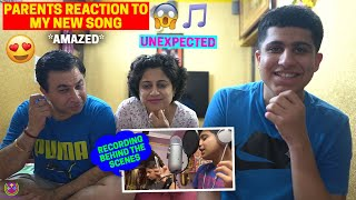 MY PARENTS REACTION to MY NEW SONG - UnExpected | RECORDING BTS |🔥🔥🔥