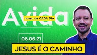 JESUS É O CAMINHO - 06/06/2021