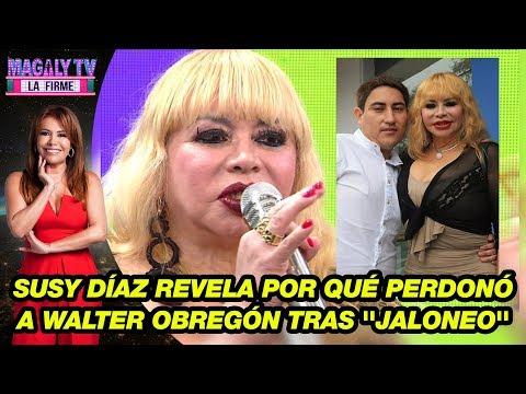 Susy Díaz defiende a Walter Obregón y revela por qué lo perdonó tras ''jaloneo''