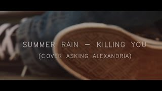 Repeat youtube video Asking Alexandria - Killing You ( Acoustic Cover SUMMER RAIN )
