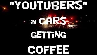 """YouTubers"" in Cars Getting Coffee - Ep. 1: DarkTriforceFilms"