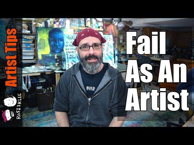 10 Steps To Successfully Fail As An Artist