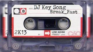 DJ Key Song - Break-Fast 2K13 🔥🔥🔥 - Mixtape 2018