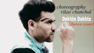 Dekhte Dekhte// Atif Aslam//(Dance Cover) Choreography By Vikas Chanchal