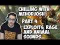 Chilling with Methodjosh - Part 4 - Exploits, Rage and Animal sounds.