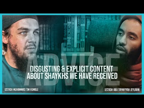 "DISGUSTING & EXPLICIT CONTENT about ""Shaykhs"" We Have Received - Advice - Abu Taymiyyah & Tim Humble"
