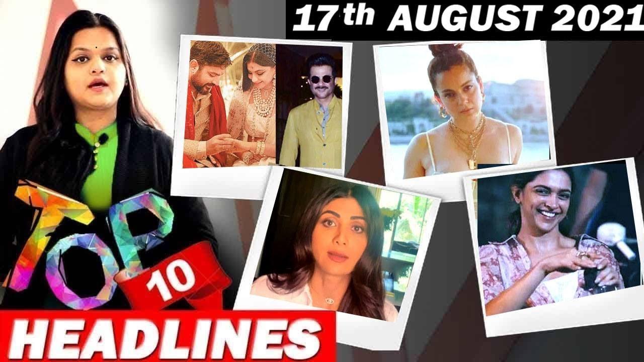 Download Top 10 Big News of Bollywood  17thAugust  2021 Shilpa Shetty, Deepika Padukone, Kangana Ranaut !