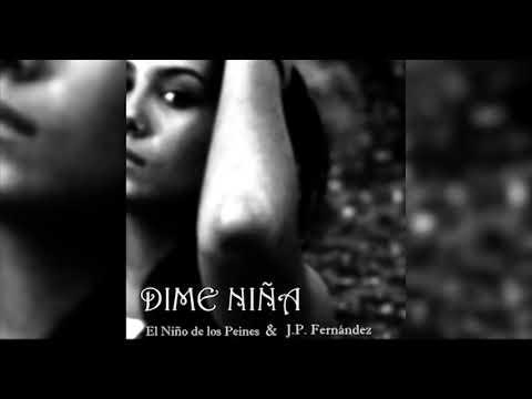 Dime Niña - JP Fernandez , El Niño De Los Peines