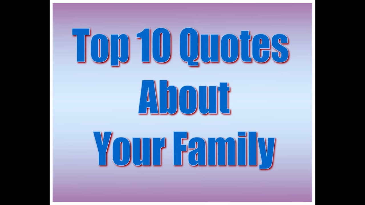 33 Great Quotes About Family: Top 10s: Quotes About Your Family Quotes