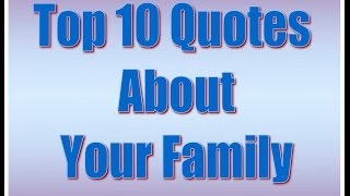 Top 10s: Quotes About Your Family Quotes