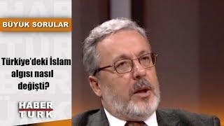Büyük Sorular - 4 Kasım 2018 (Türkiye'deki İslam algısı nasıl değişti?)