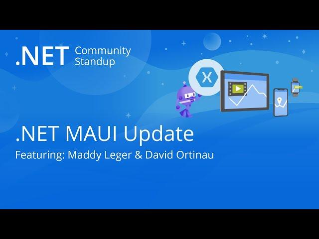 Xamarin Community Standup - .NET MAUI Update!