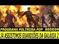 Já assistimos Guardiões da Galáxia 2 | Poltrona Pop S05E09