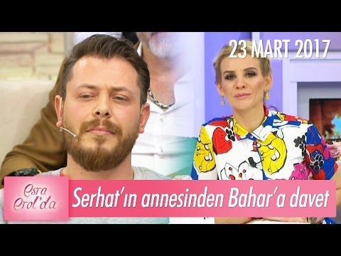 Serhat'ın annesi Bahar'ı çaya davet etti! - Esra Erol'da 23 Mart 2017 - atv