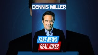 Dennis Miller: Fake News, Real Jokes