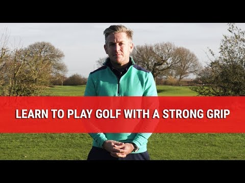 LEARN TO PLAY GOLF WITH A STRONG GRIP