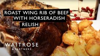 Roast Wing Rib Of Beef With Horseradish Relish Recipe From Waitrose