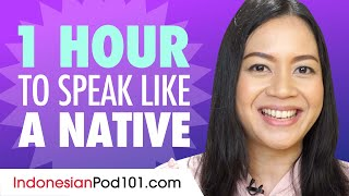 Do You Have 1 Hour? You Can Speak Like a Native Indonesian Speaker