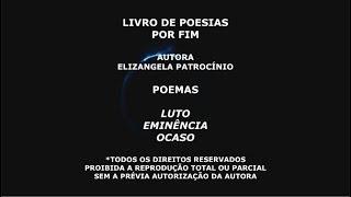 LUTO - EMINÊNCIA - OCASO - POESIA RECITADA - LIVRO POR FIM - POESIA BRASILEIRA - POESIA CAPIXABA