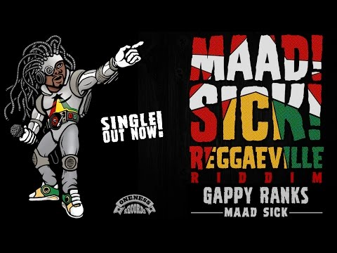 Gappy Ranks - Maad Sick [Official Audio | Maad Sick Reggaeville Riddim | Oneness Records 2016]