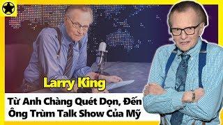 Larry King – Từ Anh Chàng Quét Dọn Đến Ông Trùm Talk Show Của Mỹ
