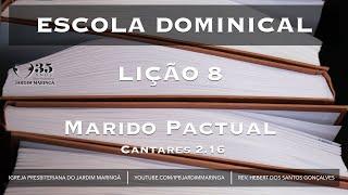 Cantares 2.16 - Lição 8 - Marido Pactual