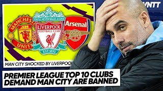 LIVERPOOL, MAN UNITED & OTHER CLUBS DEMAND CITY BAN! | #WNTT
