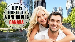 Top 5 things to do in VANCOUVER  ❤ 🇨🇦