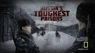 Russia's Toughest Prisons Nat Geo Documentary