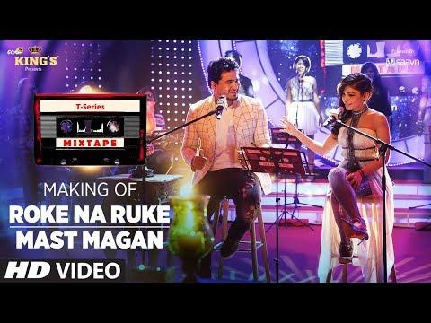 Making of Roke Na Ruke/Mast Magan | T-Series Mixtape | Tulsi Kumar & Dev Negi