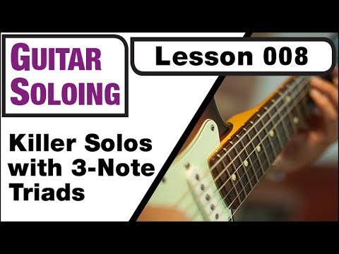 GUITAR SOLOING 008: Killer Solos with 3-Note Triads