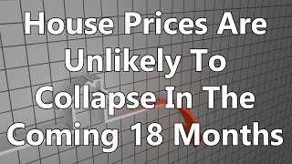 House Prices Are Unlikely To Collapse In The Coming 18 Months